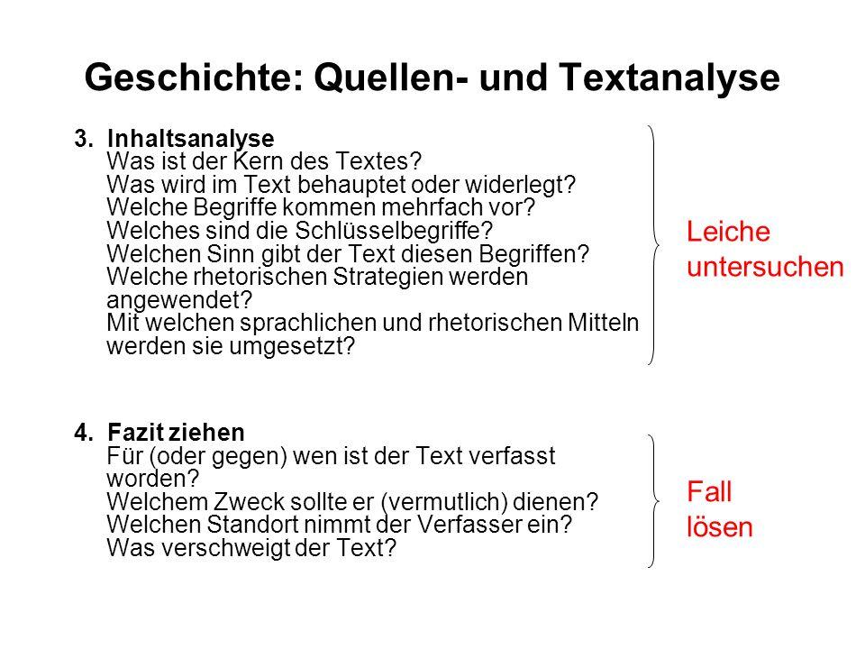 Geschichte: Quellen- und Textanalyse 3. Inhaltsanalyse Was ist der Kern des Textes? Was wird im Text behauptet oder widerlegt? Welche Begriffe kommen