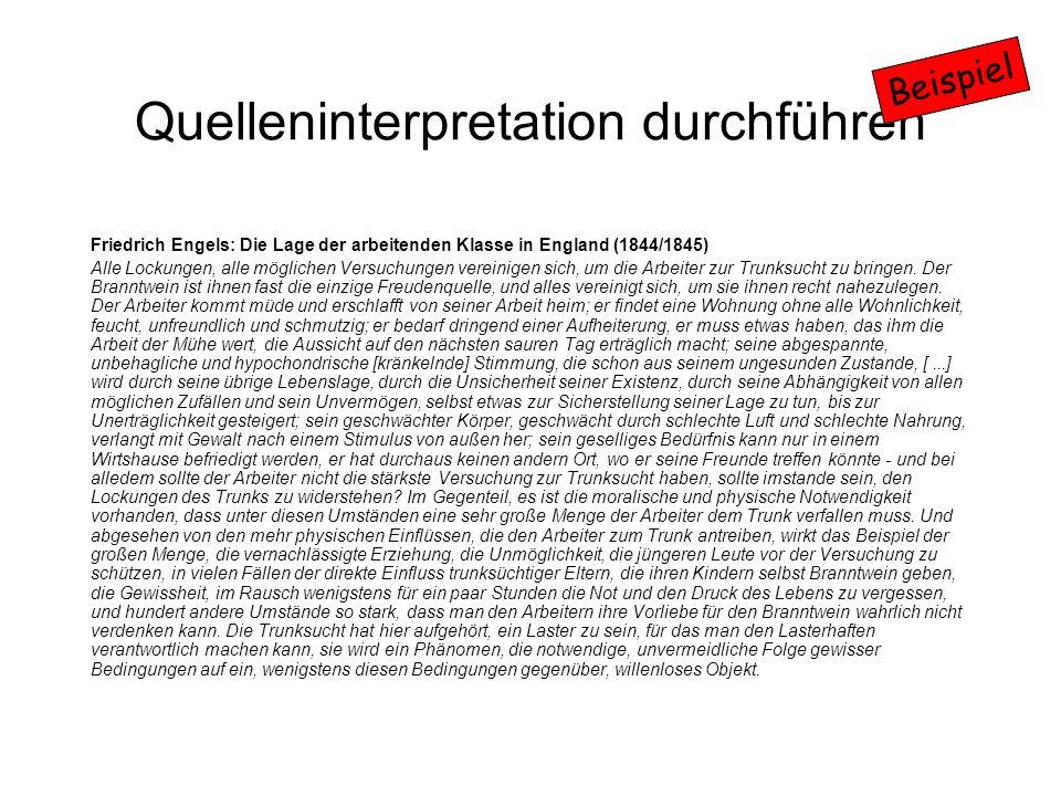Quelleninterpretation durchführen Friedrich Engels: Die Lage der arbeitenden Klasse in England (1844/1845) Alle Lockungen, alle möglichen Versuchungen