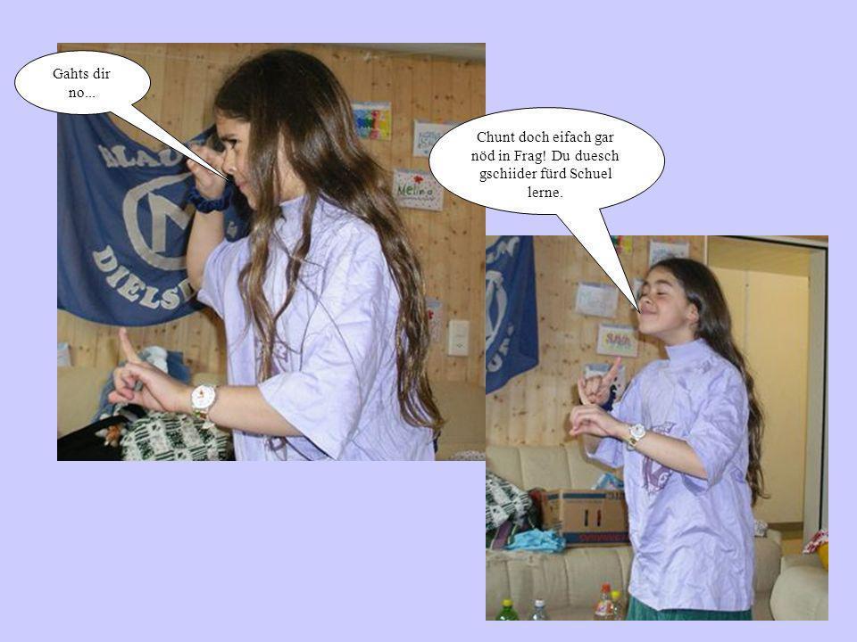 Frau Sommer übermittelt ihrer Tochter diese gute Nachricht Ich han mir das mitem Blauring namal überleit und ich finde, dases e gueti Sach isch, wenn du vo jetzt a au gahsch...