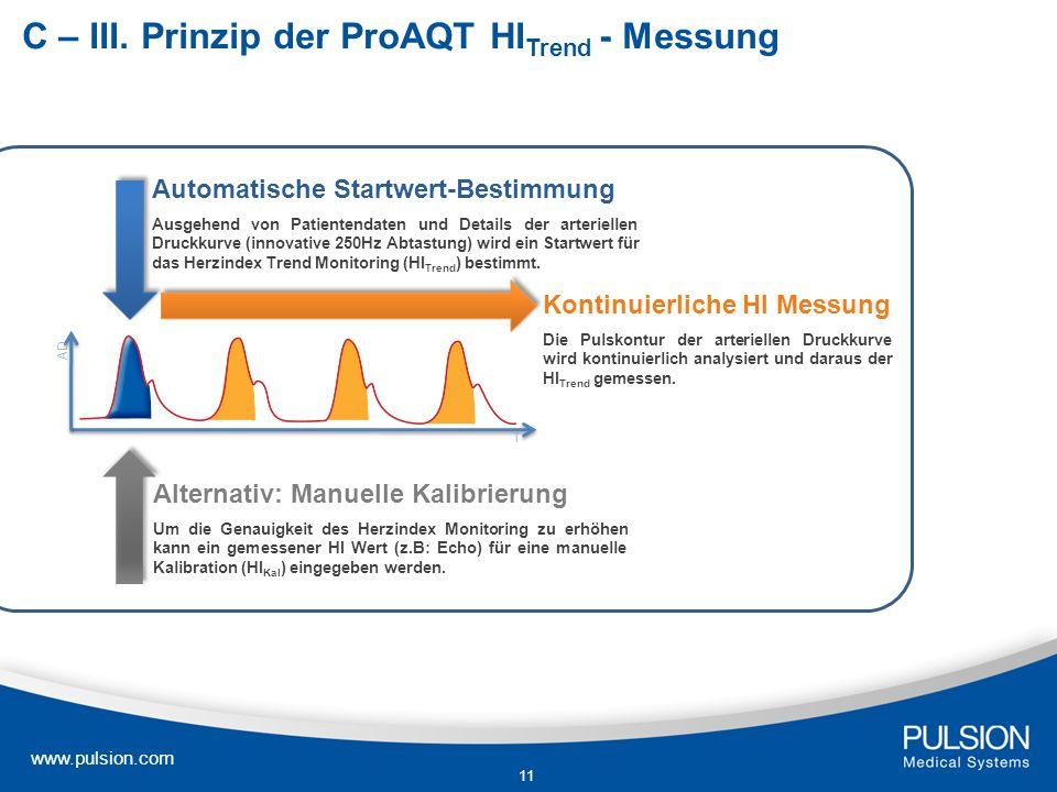 www.pulsion.com 11 C – III. Prinzip der ProAQT HI Trend - Messung Automatische Startwert-Bestimmung Ausgehend von Patientendaten und Details der arter