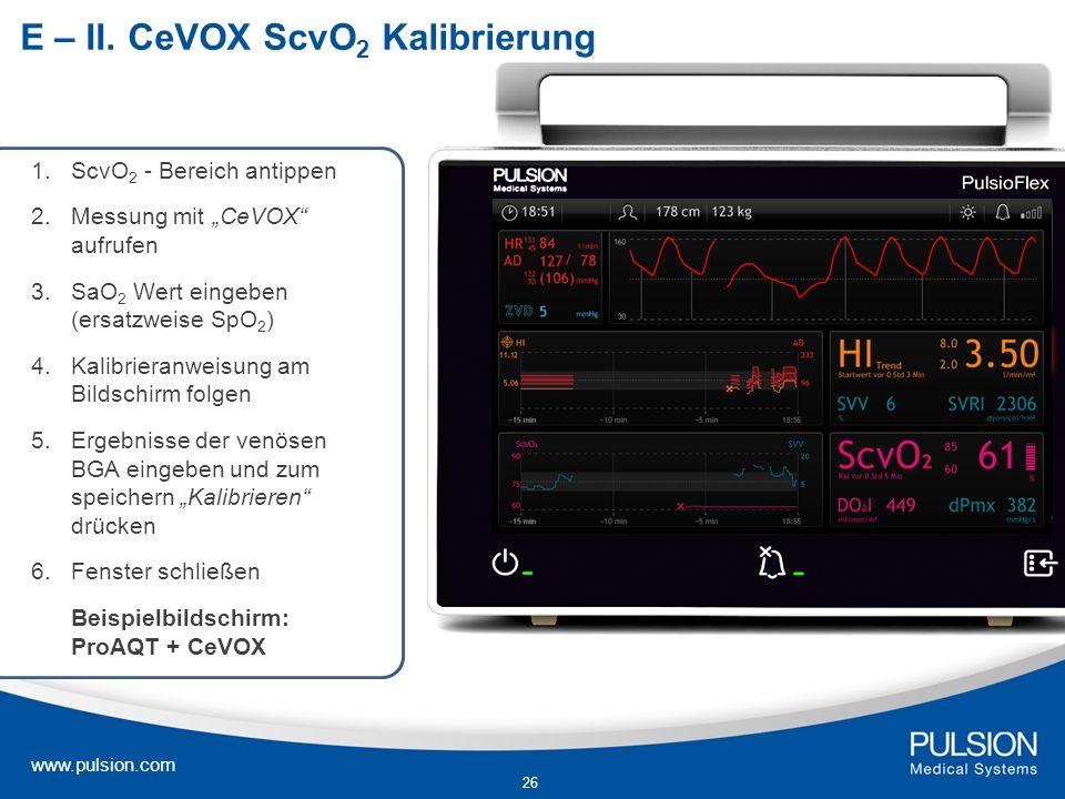 www.pulsion.com 26 E – II. CeVOX ScvO 2 Kalibrierung 1. ScvO 2 - Bereich antippen 2. Messung mit CeVOX aufrufen 3.SaO 2 Wert eingeben (ersatzweise SpO