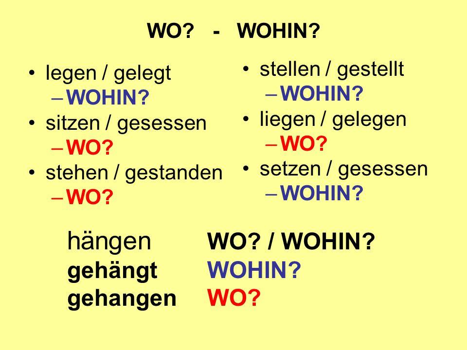 WO.- WOHIN. legen / gelegt –WOHIN. sitzen / gesessen –WO.