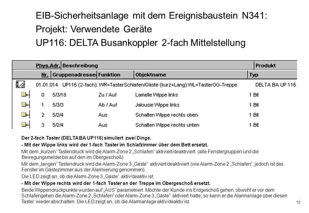 12 EIB-Sicherheitsanlage mit dem Ereignisbaustein N341: Projekt: Verwendete Geräte UP116: DELTA Busankoppler 2-fach Mittelstellung Der 2-fach Taster (