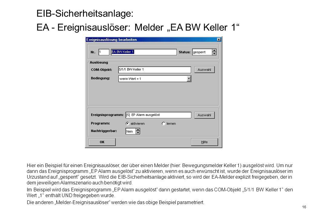 16 EIB-Sicherheitsanlage: EA - Ereignisauslöser: Melder EA BW Keller 1 Hier ein Beispiel für einen Ereignisauslöser, der über einen Melder (hier: Bewe