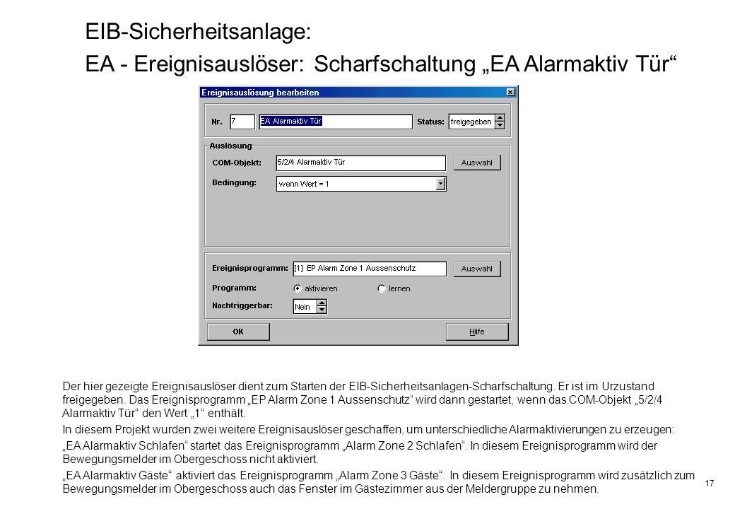 17 EIB-Sicherheitsanlage: EA - Ereignisauslöser: Scharfschaltung EA Alarmaktiv Tür Der hier gezeigte Ereignisauslöser dient zum Starten der EIB-Sicher