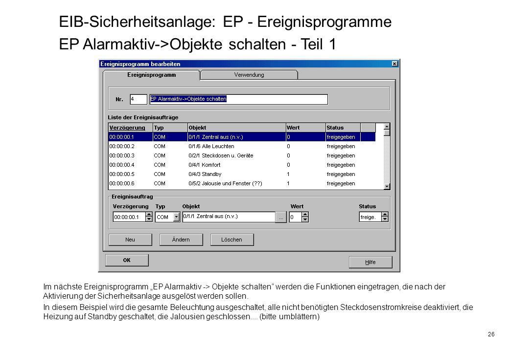 26 EIB-Sicherheitsanlage: EP - Ereignisprogramme EP Alarmaktiv->Objekte schalten - Teil 1 Im nächste Ereignisprogramm EP Alarmaktiv -> Objekte schalte