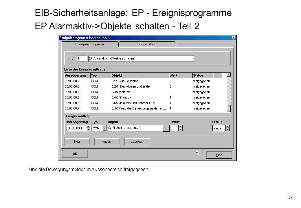 27 EIB-Sicherheitsanlage: EP - Ereignisprogramme EP Alarmaktiv->Objekte schalten - Teil 2.. und die Bewegungsmelder im Aussenbereich freigegeben.