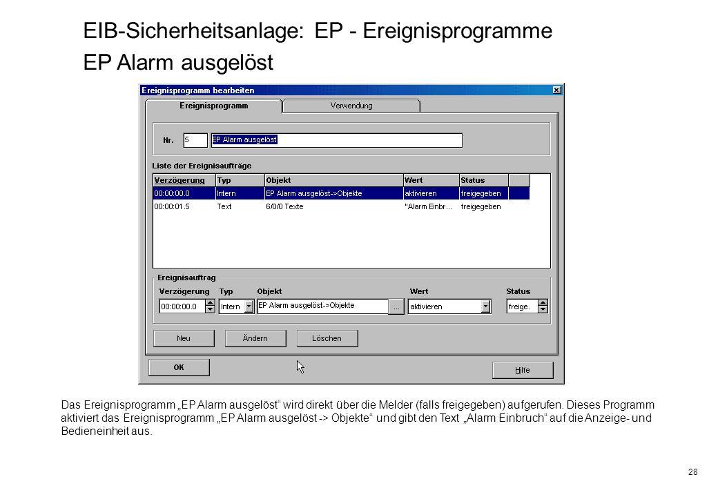 28 EIB-Sicherheitsanlage: EP - Ereignisprogramme EP Alarm ausgelöst Das Ereignisprogramm EP Alarm ausgelöst wird direkt über die Melder (falls freigeg