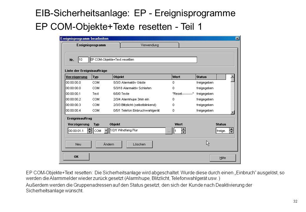 32 EIB-Sicherheitsanlage: EP - Ereignisprogramme EP COM-Objekte+Texte resetten - Teil 1 EP COM-Objekte+Text resetten: Die Sicherheitsanlage wird abges