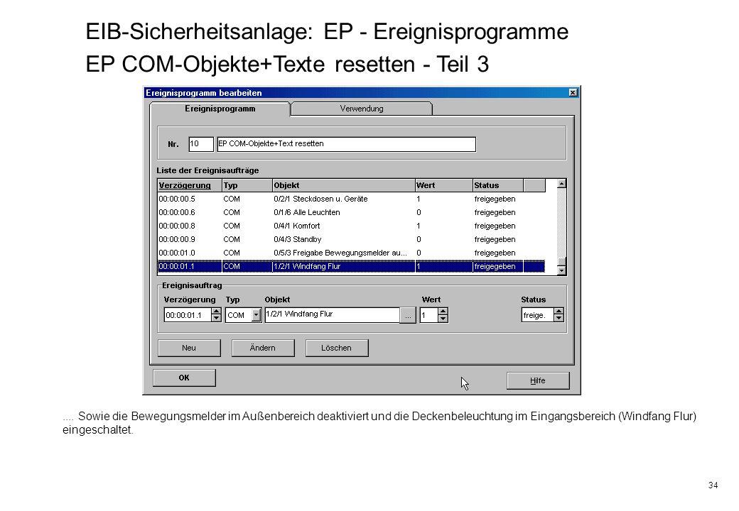 34 EIB-Sicherheitsanlage: EP - Ereignisprogramme EP COM-Objekte+Texte resetten - Teil 3.... Sowie die Bewegungsmelder im Außenbereich deaktiviert und