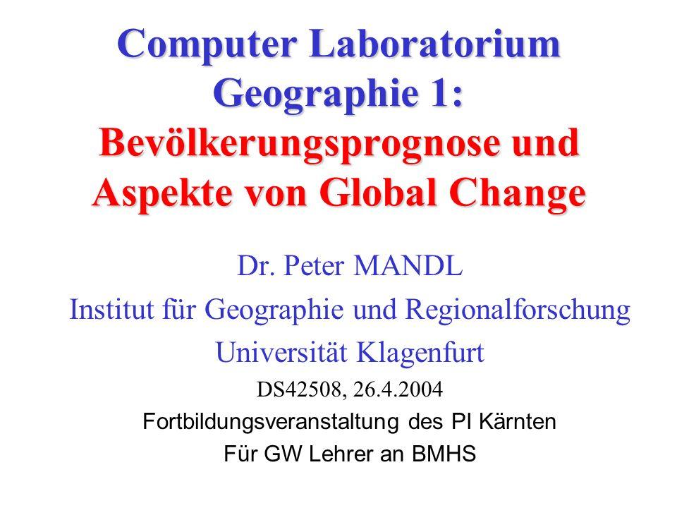 Peter Mandl, IGRUKComLabGeo 1: Demographie & Global Change 2 Programm Idee des Computer Laboratoriums Geographie Bevölkerungsprognose –Prognosemodell (IntlPop) –Bevölkerungsprognose (geoskript) –Aufsatz (Schulz) Mittagspause Aspekte von Global Change –Multimediasequenz (Naturkatastrophen) –Klimawandel im Alpenraum (proclimfm.unibe.ch/im/) –LUCC –Inselmodell (SimLucia) Diskussion