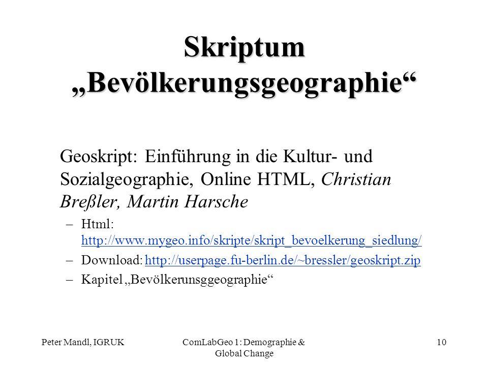 Peter Mandl, IGRUKComLabGeo 1: Demographie & Global Change 10 Skriptum Bevölkerungsgeographie Geoskript: Einführung in die Kultur- und Sozialgeographi
