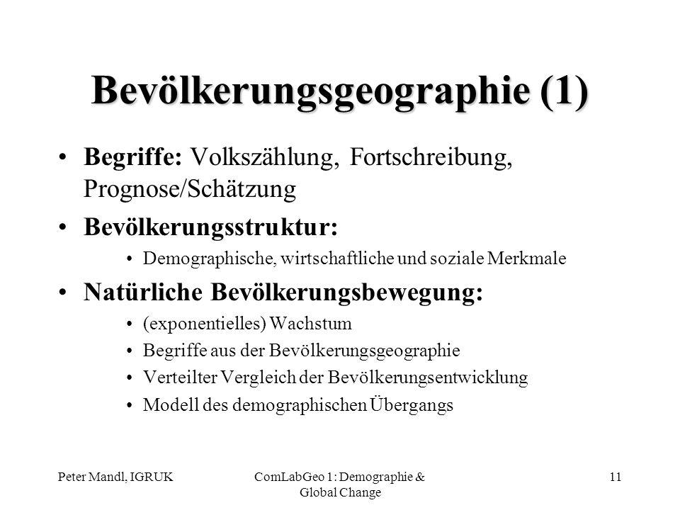 Peter Mandl, IGRUKComLabGeo 1: Demographie & Global Change 11 Bevölkerungsgeographie (1) Begriffe: Volkszählung, Fortschreibung, Prognose/Schätzung Be