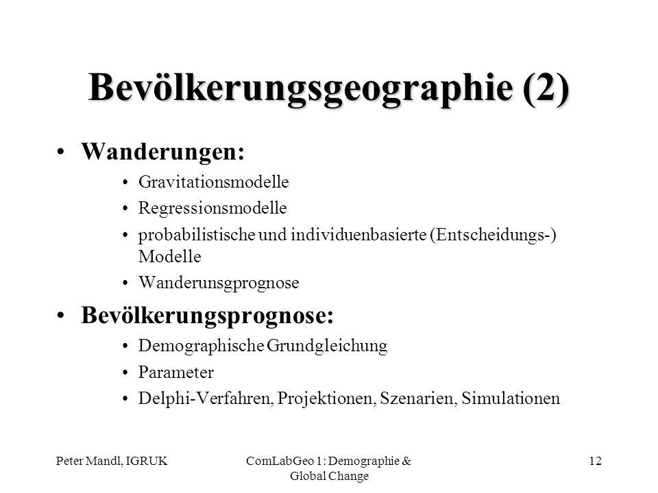 Peter Mandl, IGRUKComLabGeo 1: Demographie & Global Change 12 Bevölkerungsgeographie (2) Wanderungen: Gravitationsmodelle Regressionsmodelle probabili