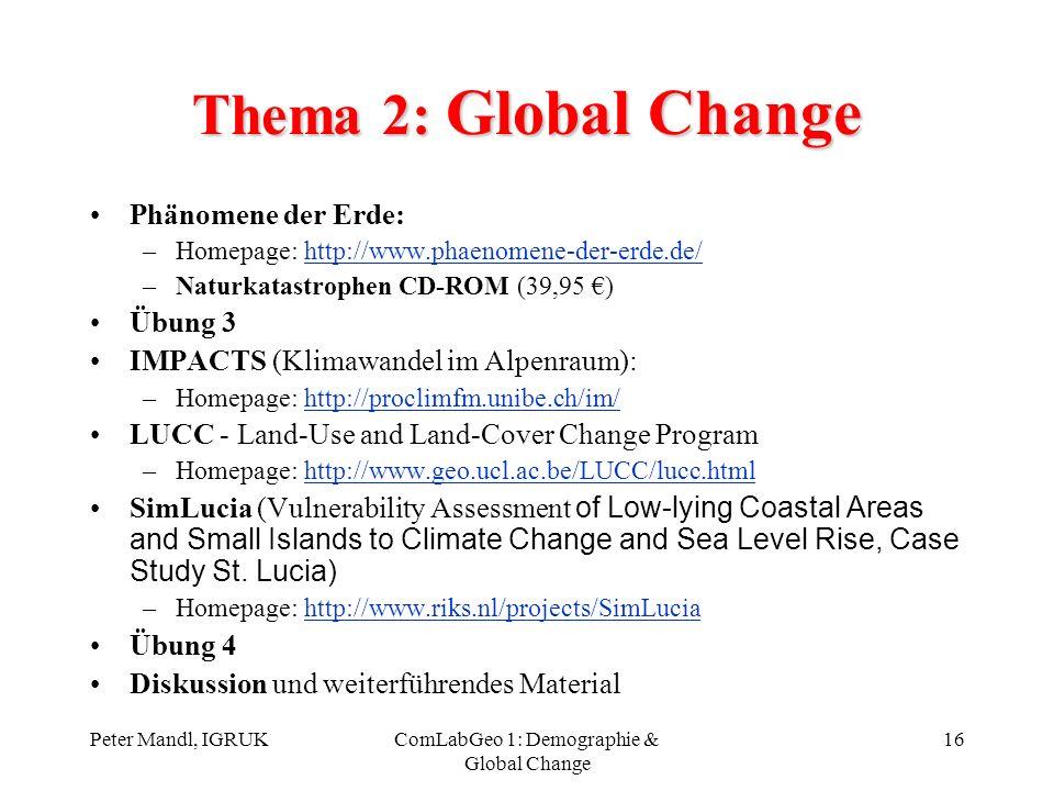 Peter Mandl, IGRUKComLabGeo 1: Demographie & Global Change 16 Thema 2: Global Change Phänomene der Erde: –Homepage: http://www.phaenomene-der-erde.de/
