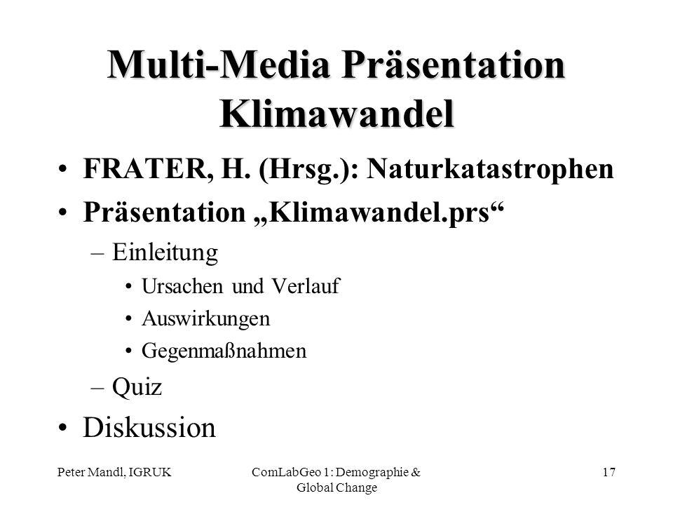 Peter Mandl, IGRUKComLabGeo 1: Demographie & Global Change 17 Multi-Media Präsentation Klimawandel FRATER, H. (Hrsg.): Naturkatastrophen Präsentation