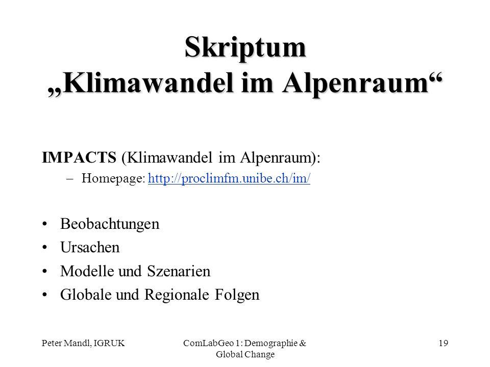 Peter Mandl, IGRUKComLabGeo 1: Demographie & Global Change 19 Skriptum Klimawandel im Alpenraum IMPACTS (Klimawandel im Alpenraum): –Homepage: http://