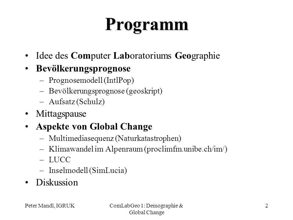 Peter Mandl, IGRUKComLabGeo 1: Demographie & Global Change 2 Programm Idee des Computer Laboratoriums Geographie Bevölkerungsprognose –Prognosemodell