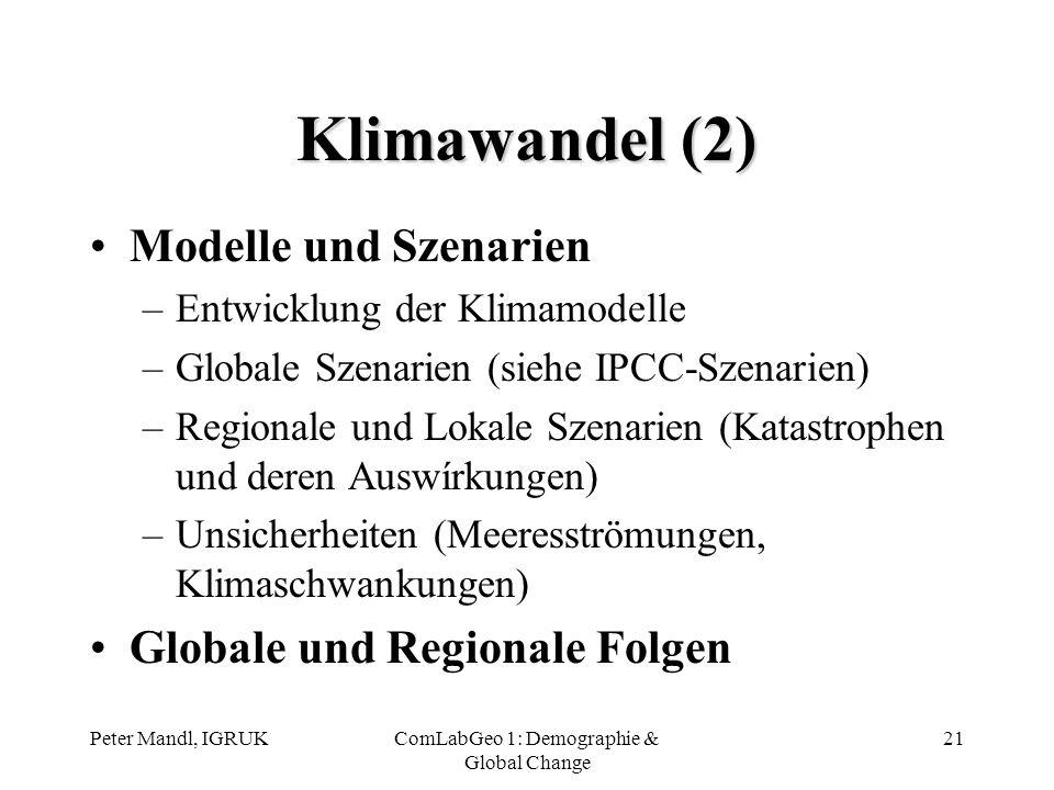 Peter Mandl, IGRUKComLabGeo 1: Demographie & Global Change 21 Klimawandel (2) Modelle und Szenarien –Entwicklung der Klimamodelle –Globale Szenarien (