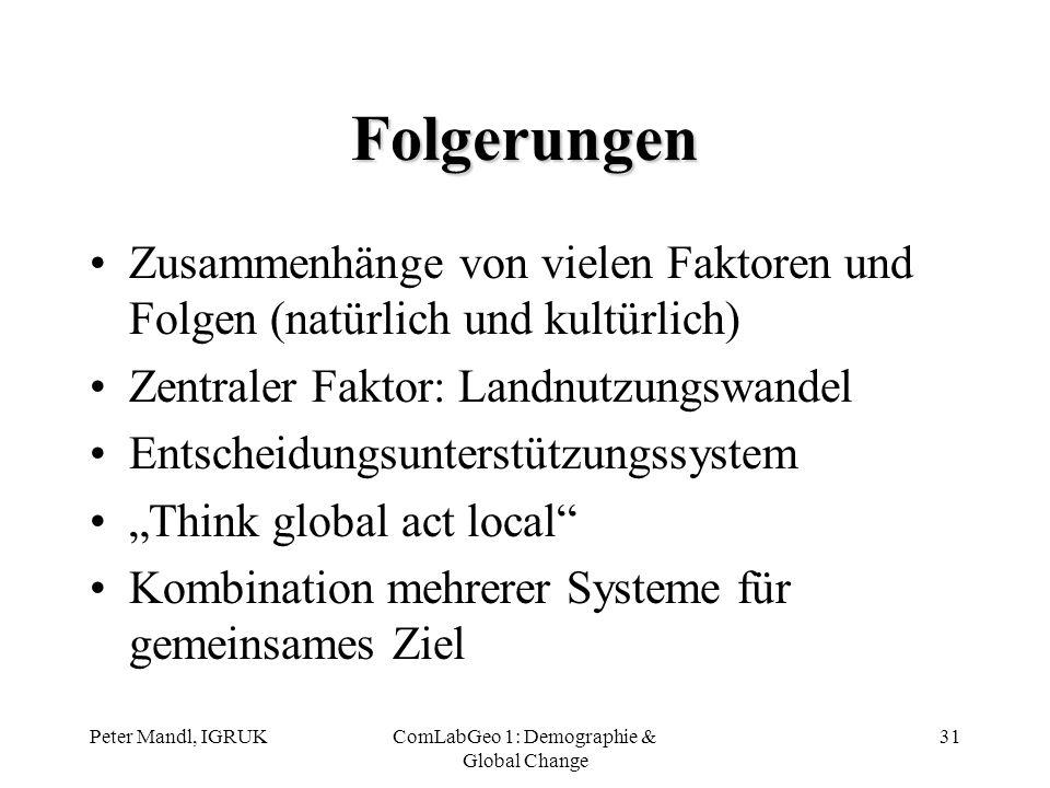 Peter Mandl, IGRUKComLabGeo 1: Demographie & Global Change 31 Folgerungen Zusammenhänge von vielen Faktoren und Folgen (natürlich und kultürlich) Zent
