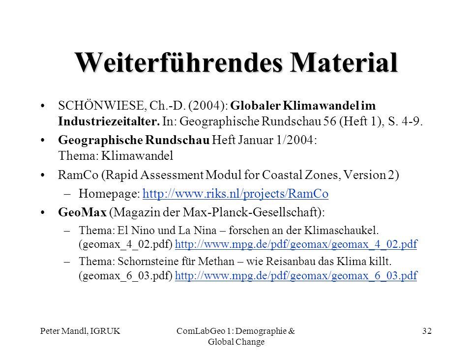 Peter Mandl, IGRUKComLabGeo 1: Demographie & Global Change 32 Weiterführendes Material SCHÖNWIESE, Ch.-D. (2004): Globaler Klimawandel im Industriezei
