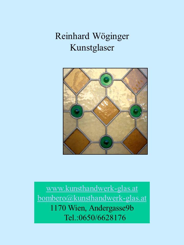 Reinhard Wöginger Kunstglaser www.kunsthandwerk-glas.at bombero@kunsthandwerk-glas.at bombero@kunsthandwerk-glas.at 1170 Wien, Andergasse9b Tel.:0650/