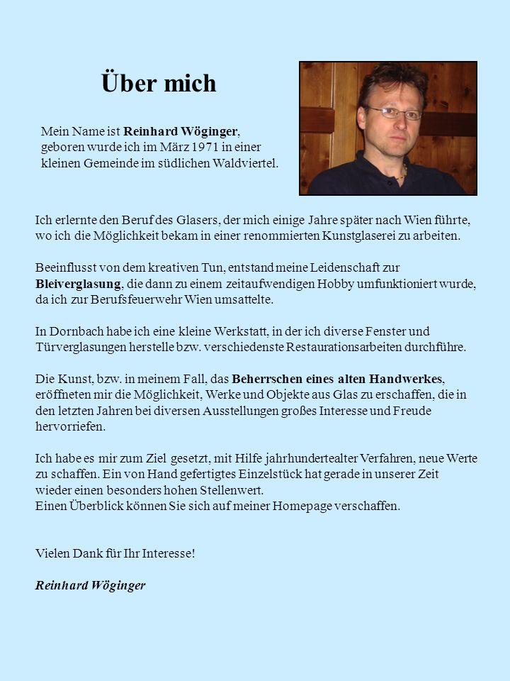 Über mich Mein Name ist Reinhard Wöginger, geboren wurde ich im März 1971 in einer kleinen Gemeinde im südlichen Waldviertel. Ich erlernte den Beruf d