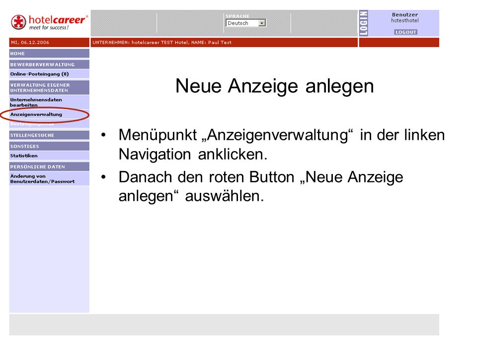 Neue Anzeige anlegen Menüpunkt Anzeigenverwaltung in der linken Navigation anklicken. Danach den roten Button Neue Anzeige anlegen auswählen.