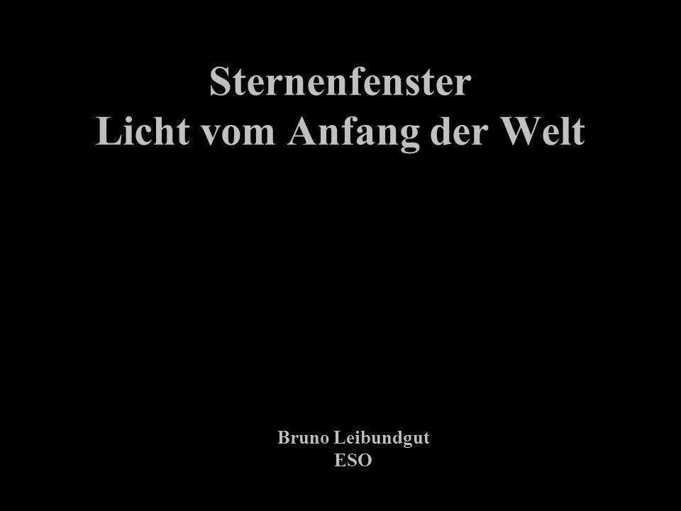 Sternenfenster Licht vom Anfang der Welt Bruno Leibundgut ESO