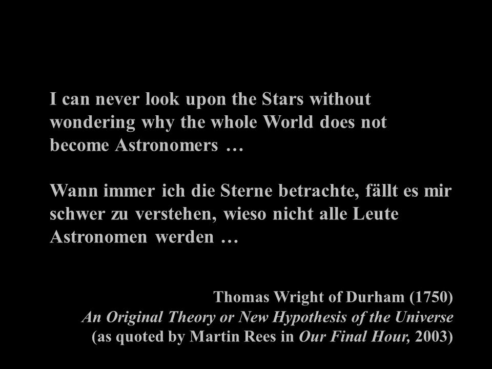 I can never look upon the Stars without wondering why the whole World does not become Astronomers … Wann immer ich die Sterne betrachte, fällt es mir