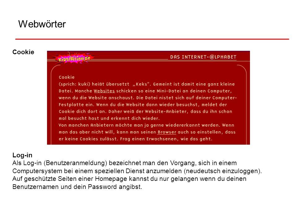 Webwörter Cookie Log-in Als Log-in (Benutzeranmeldung) bezeichnet man den Vorgang, sich in einem Computersystem bei einem speziellen Dienst anzumelden