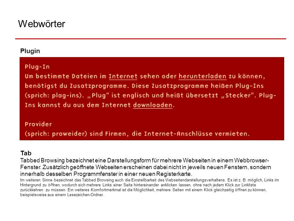 Webwörter Plugin Tab Tabbed Browsing bezeichnet eine Darstellungsform für mehrere Webseiten in einem Webbrowser- Fenster. Zusätzlich geöffnete Webseit