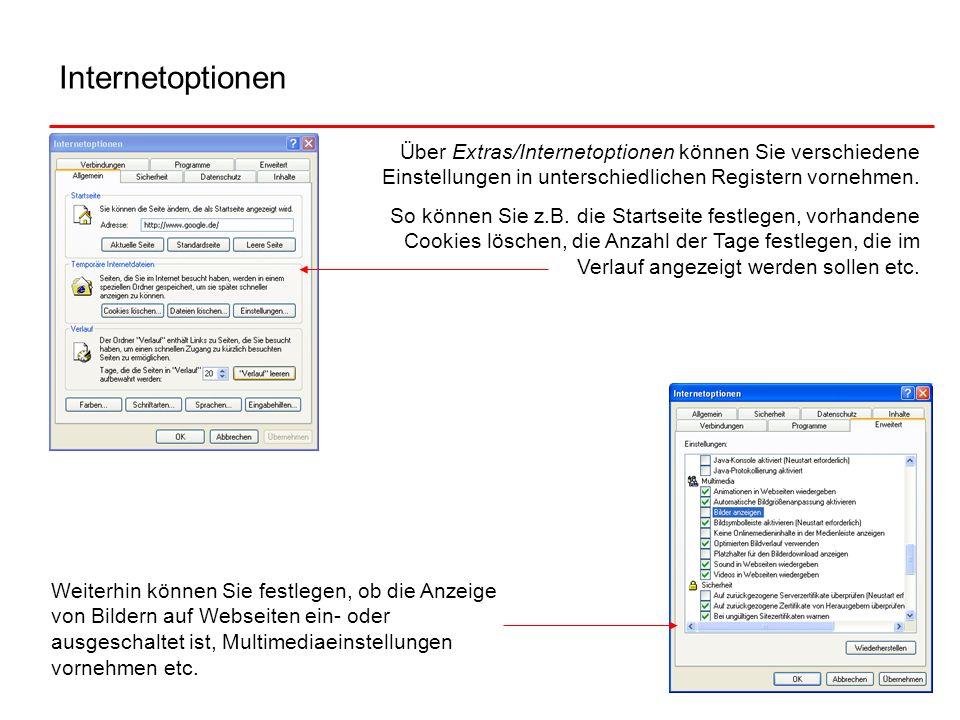 Internetoptionen Über Extras/Internetoptionen können Sie verschiedene Einstellungen in unterschiedlichen Registern vornehmen. So können Sie z.B. die S