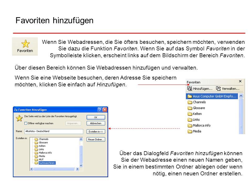 Favoriten hinzufügen Wenn Sie Webadressen, die Sie öfters besuchen, speichern möchten, verwenden Sie dazu die Funktion Favoriten. Wenn Sie auf das Sym