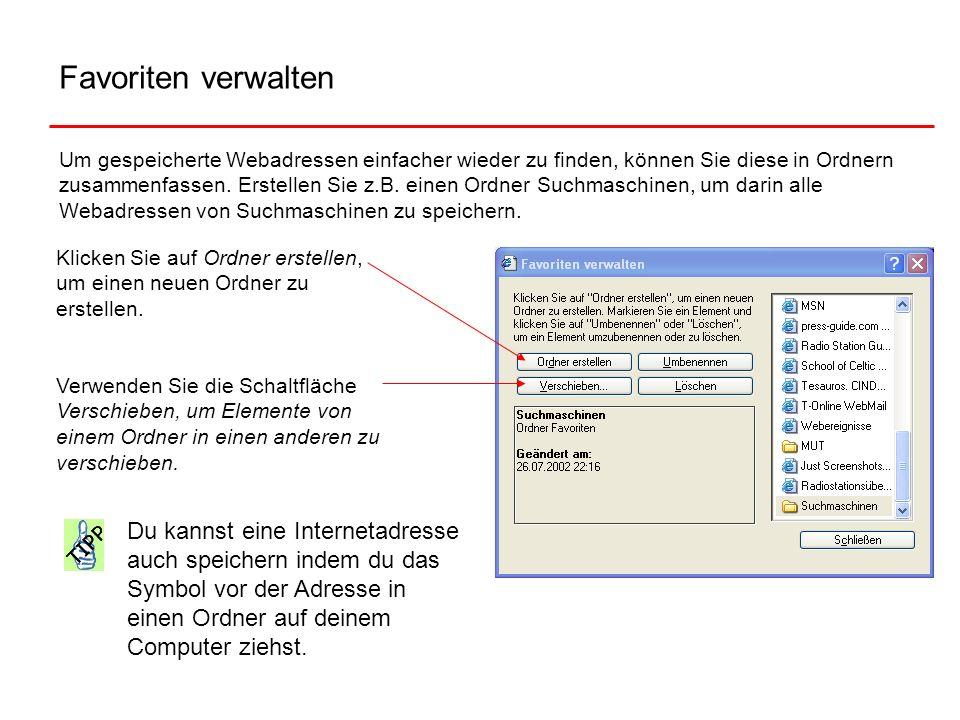 Favoriten verwalten Um gespeicherte Webadressen einfacher wieder zu finden, können Sie diese in Ordnern zusammenfassen. Erstellen Sie z.B. einen Ordne
