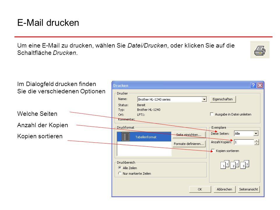 E-Mail drucken Um eine E-Mail zu drucken, wählen Sie Datei/Drucken, oder klicken Sie auf die Schaltfläche Drucken. Im Dialogfeld drucken finden Sie di