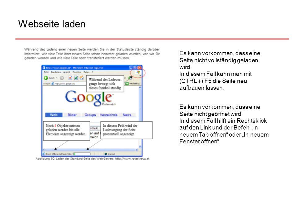 Webseite laden Es kann vorkommen, dass eine Seite nicht vollständig geladen wird. In diesem Fall kann man mit (CTRL +) F5 die Seite neu aufbauen lasse