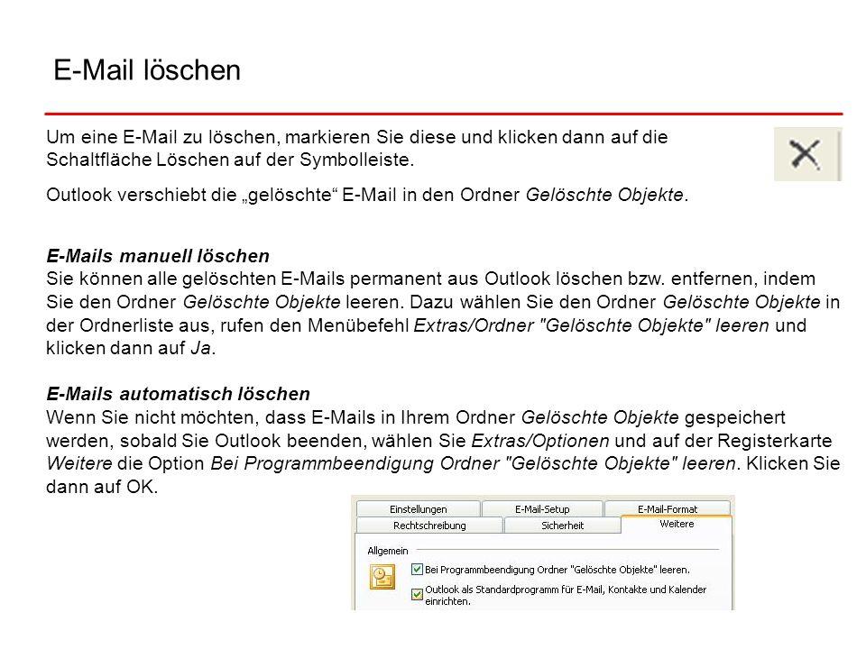 E-Mail löschen Um eine E-Mail zu löschen, markieren Sie diese und klicken dann auf die Schaltfläche Löschen auf der Symbolleiste. Outlook verschiebt d