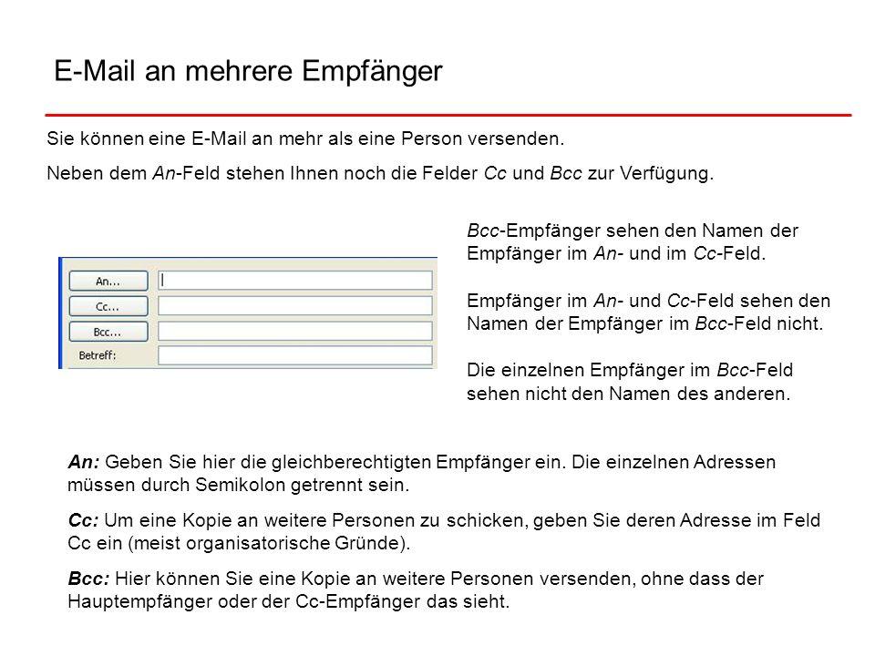 E-Mail an mehrere Empfänger Sie können eine E-Mail an mehr als eine Person versenden. Neben dem An-Feld stehen Ihnen noch die Felder Cc und Bcc zur Ve