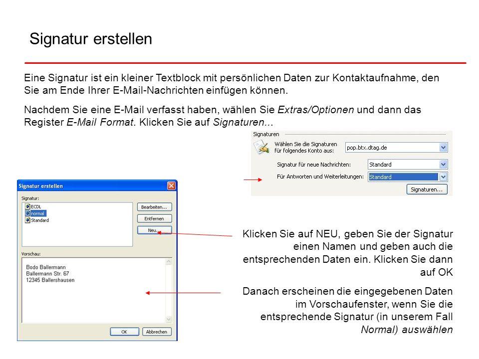Signatur erstellen Eine Signatur ist ein kleiner Textblock mit persönlichen Daten zur Kontaktaufnahme, den Sie am Ende Ihrer E-Mail-Nachrichten einfüg