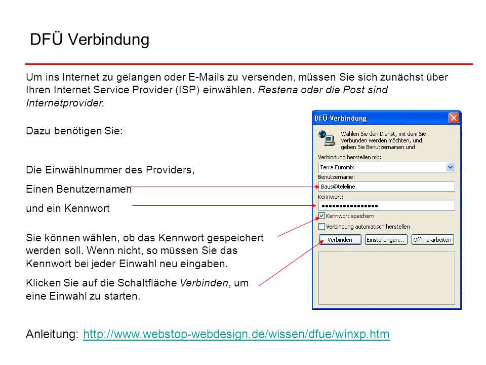 DFÜ Verbindung Um ins Internet zu gelangen oder E-Mails zu versenden, müssen Sie sich zunächst über Ihren Internet Service Provider (ISP) einwählen. R