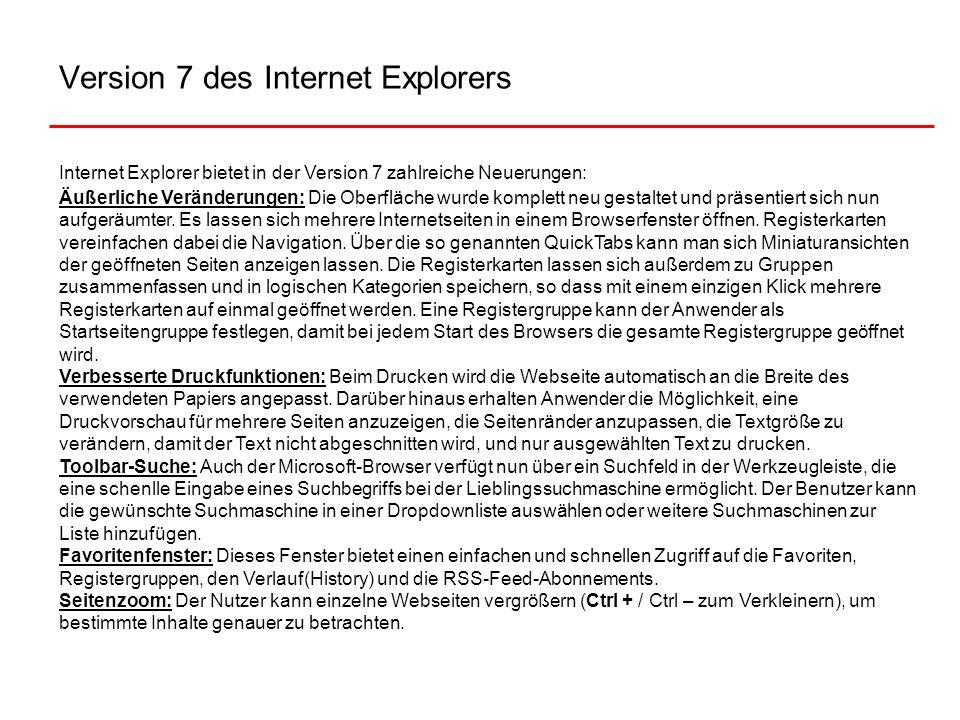 Version 7 des Internet Explorers Internet Explorer bietet in der Version 7 zahlreiche Neuerungen: Äußerliche Veränderungen: Die Oberfläche wurde kompl