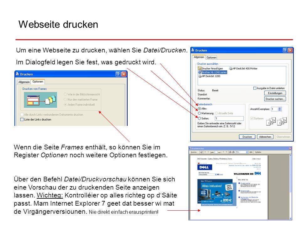 Webseite drucken Um eine Webseite zu drucken, wählen Sie Datei/Drucken. Im Dialogfeld legen Sie fest, was gedruckt wird. Wenn die Seite Frames enthält