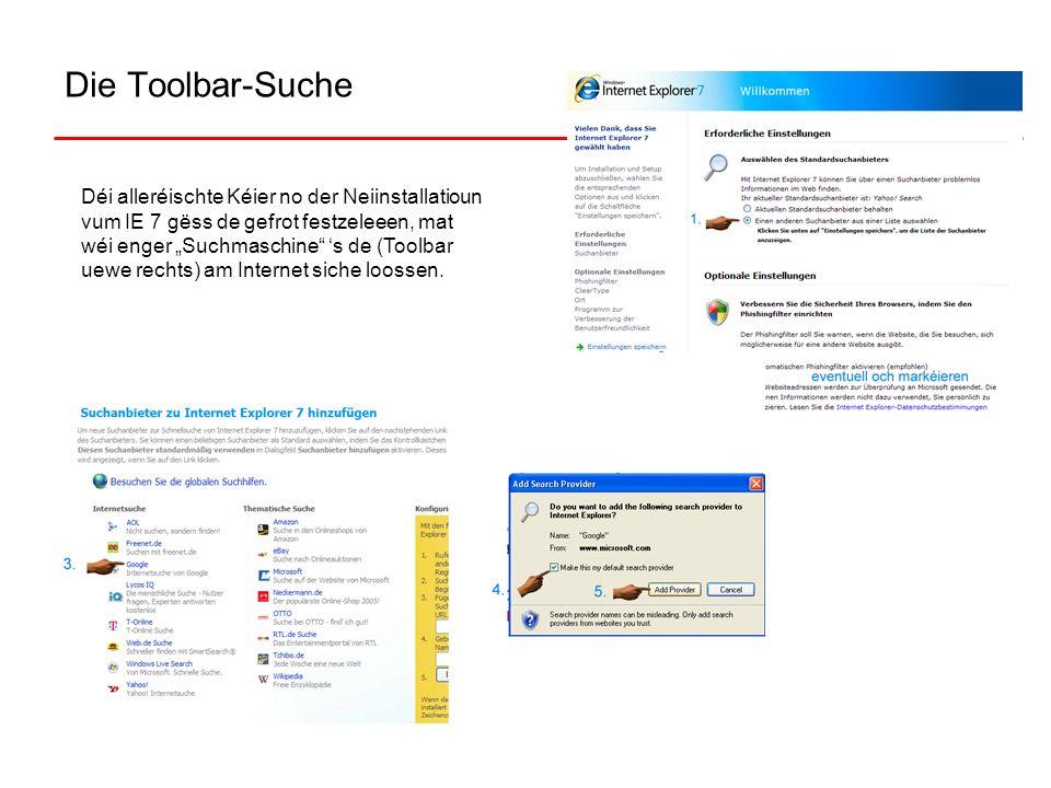 Die Toolbar-Suche Déi alleréischte Kéier no der Neiinstallatioun vum IE 7 gëss de gefrot festzeleeen, mat wéi enger Suchmaschine s de (Toolbar uewe re