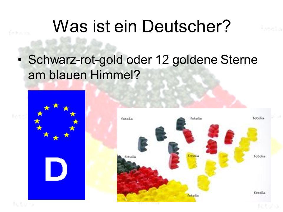 Was ist ein Deutscher Schwarz-rot-gold oder 12 goldene Sterne am blauen Himmel