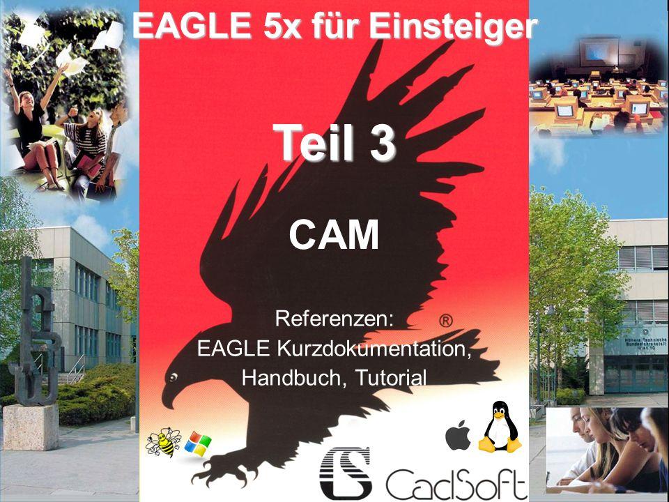 © raf/sev V1.0 01/11 Teil 3 EAGLE 5x für Einsteiger CAM Referenzen: EAGLE Kurzdokumentation, Handbuch, Tutorial