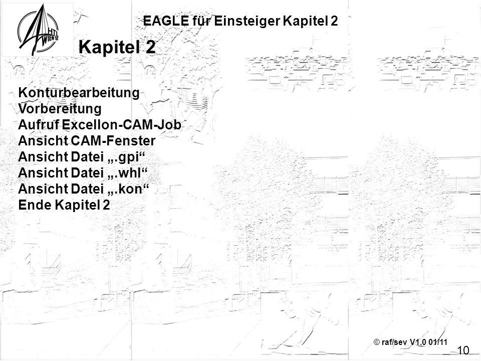 © raf/sev V1.0 01/11 EAGLE für Einsteiger Kapitel 2 10 Kapitel 2 Konturbearbeitung Vorbereitung Aufruf Excellon-CAM-Job Ansicht CAM-Fenster Ansicht Da