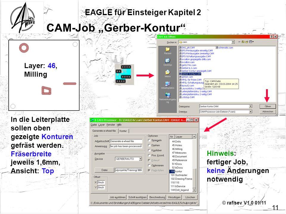 © raf/sev V1.0 01/11 EAGLE für Einsteiger Kapitel 2 11 CAM-Job Gerber-Kontur In die Leiterplatte sollen oben gezeigte Konturen gefräst werden. Fräserb