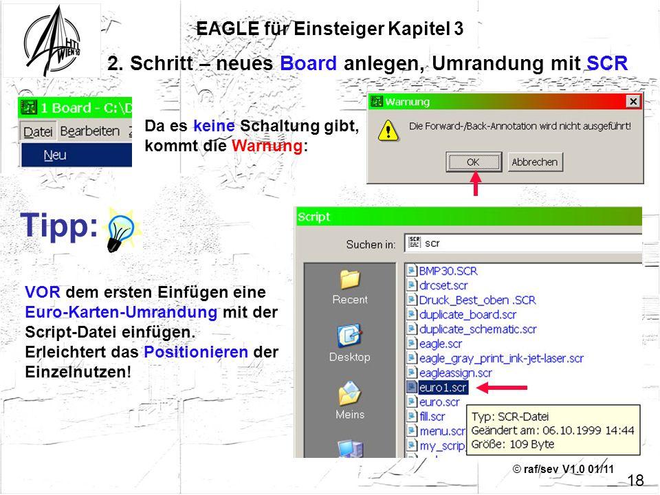 © raf/sev V1.0 01/11 EAGLE für Einsteiger Kapitel 3 18 VOR dem ersten Einfügen eine Euro-Karten-Umrandung mit der Script-Datei einfügen. Erleichtert d