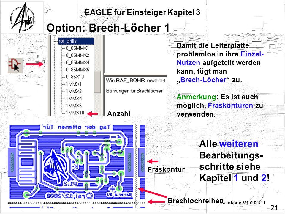 © raf/sev V1.0 01/11 EAGLE für Einsteiger Kapitel 3 21 Option: Brech-Löcher 1 Damit die Leiterplatte problemlos in ihre Einzel- Nutzen aufgeteilt werd